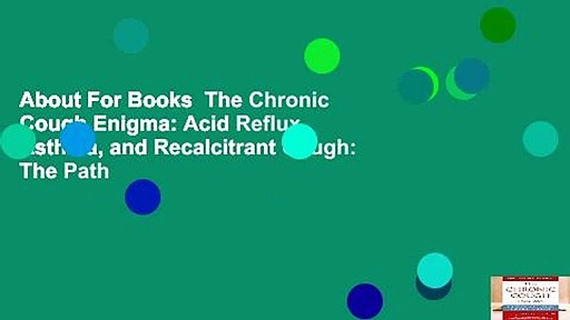 About For Books  The Chronic Cough Enigma: Acid Reflux, Asthma, and Recalcitrant Cough: The Path