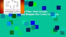Full version  In The Plex: How Google Thinks, Works, and Shapes Our Lives Complete