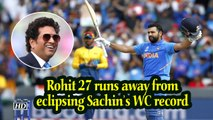 Rohit 27 runs away from eclipsing Sachin's WC record