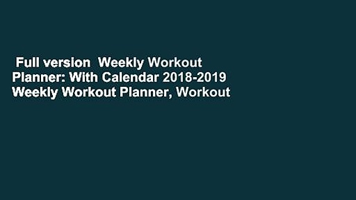 Full version  Weekly Workout Planner: With Calendar 2018-2019 Weekly Workout Planner, Workout