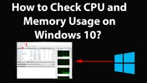How to Check CPU and Memory Usage on Windows 10?