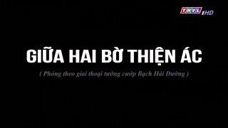 Giua Hai Bo Thien Ac Tap 31 Ban Chuan Tap Cuoi Phim Viet Nam
