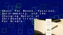 About For Books  Vaccines, Autoimmunity, and the Changing Nature of Childhood Illness  For Kindle