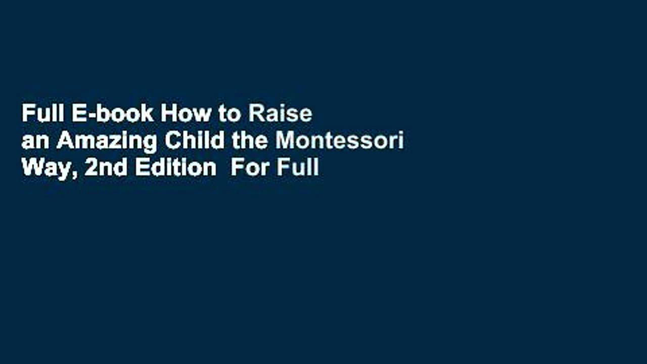 Full E-book How to Raise an Amazing Child the Montessori Way, 2nd Edition  For Full