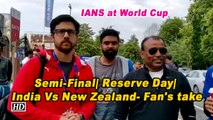IANS at World Cup | Semi-Final| Reserve Day| India Vs New Zealand- Fan's take