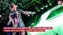 Billie Eilish likes taste of blood and old coins