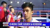 Ex-wushu champ, susubok sa kickboxing