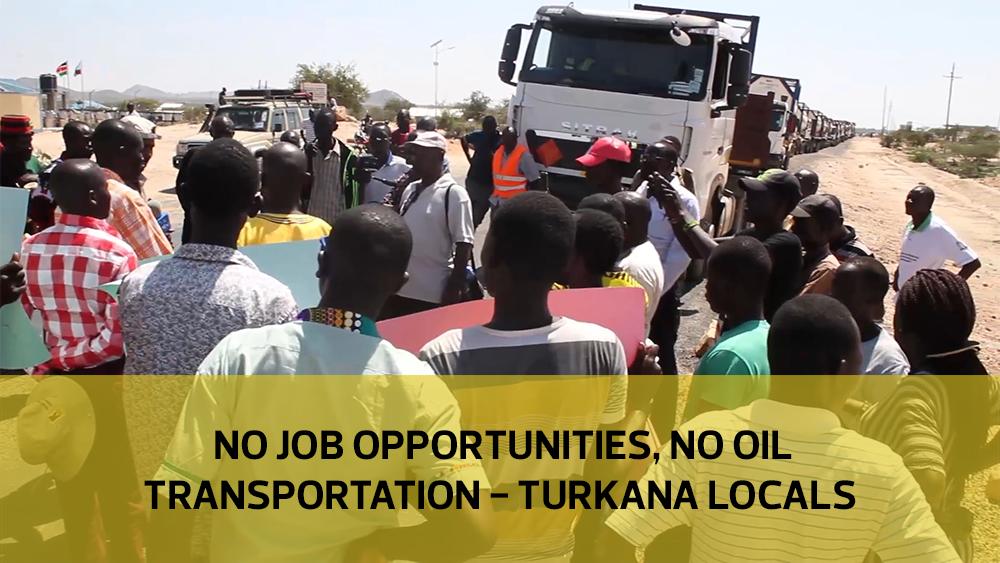 No job opportunities, no oil  transportation – Turkana locals