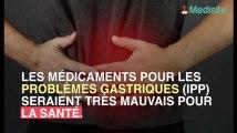Danger : les médicaments contre les problèmes gastriques (IPP) entraîneraient la mort