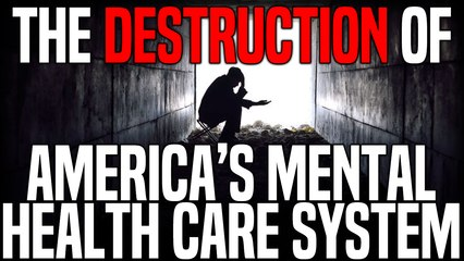 The Destruction of America's Mental Health Care System