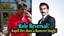 Role reversal? Kapil Dev does a Ranveer Singh!