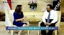 Wawancara Eksklusif Surya Paloh: Apakah Rekonsiliasi Masih Diperlukan ?