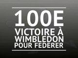 Wimbledon - 100e victoire pour Federer !