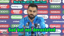 World Cup 2019 | Sad but not devastated: Kohli