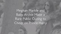 Meghan Markle and Baby Archie Made a Rare Public Outing to Cheer on Prince Harry