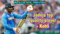 World Cup 2019   Jadeja top quality player, says Kohli