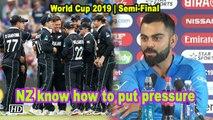 World Cup 2019   NZ know how to put pressure: Virat Kohli