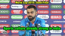 World Cup 2019 |  Sports culture already strong in India: Kohli