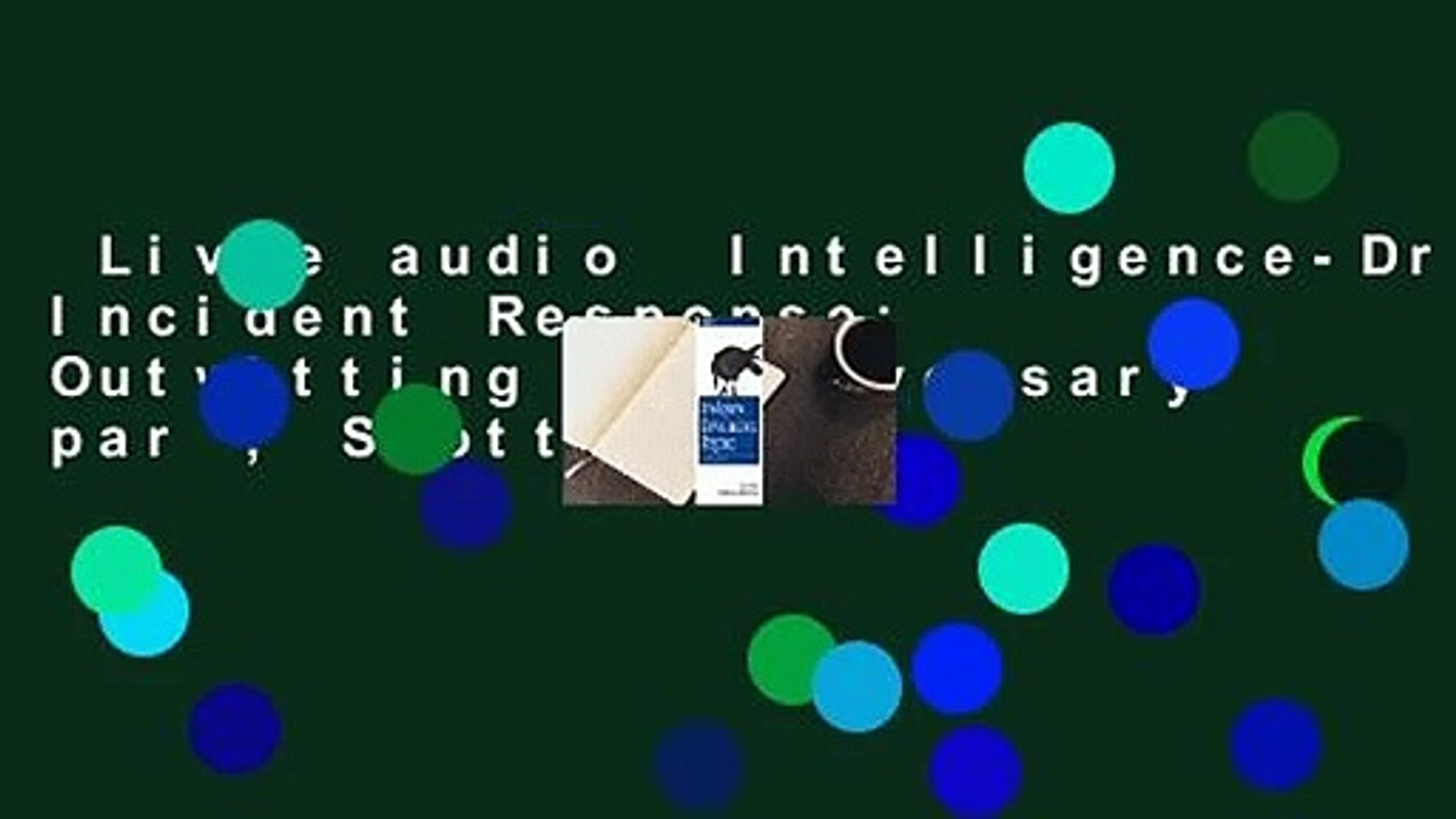 Livre audio  Intelligence-Driven Incident Response: Outwitting the Adversary par ; Scott J.