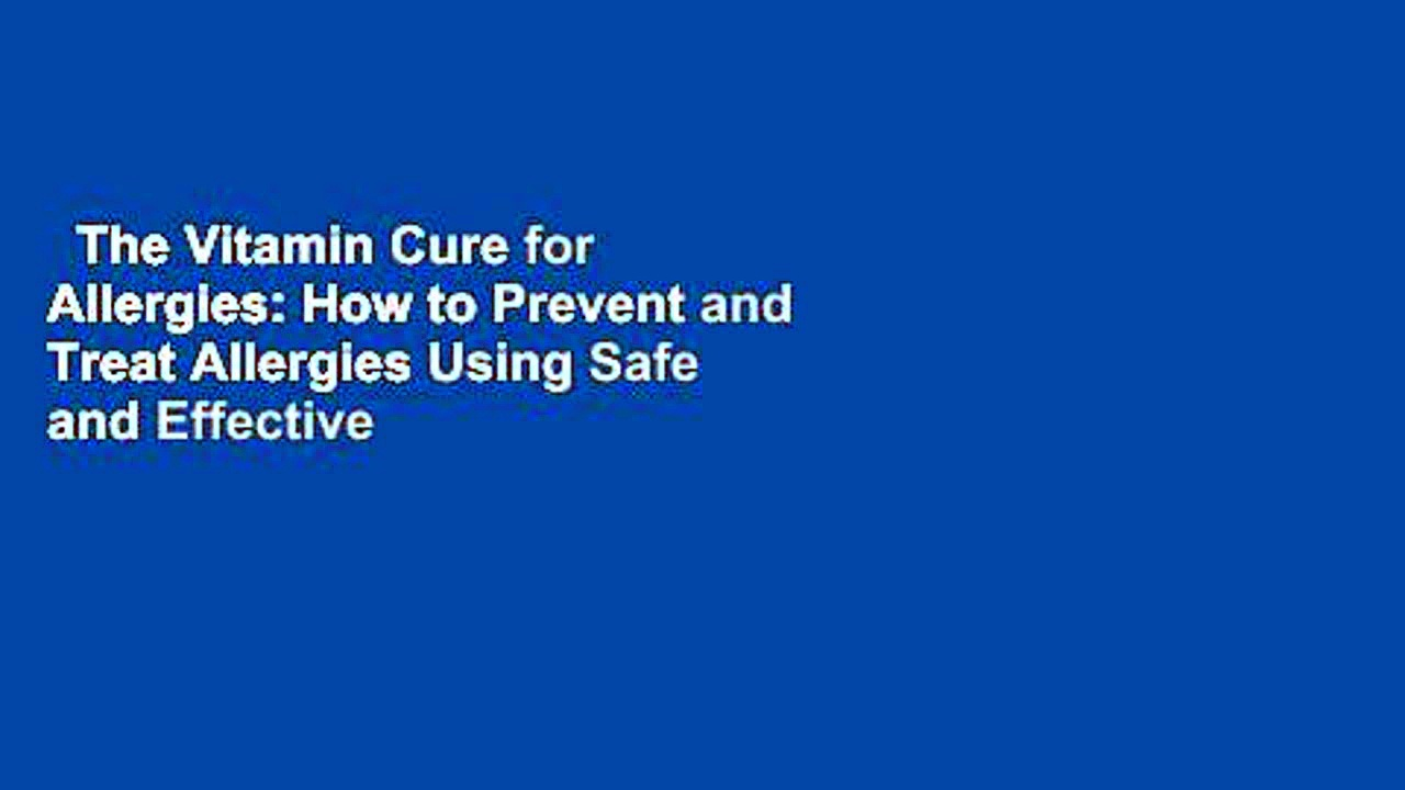The Vitamin Cure for Allergies: How to Prevent and Treat Allergies Using Safe and Effective