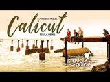 CALICUT (Kozhikodu) TRAVEL GUIDE / KERALA TOURISM / INDIA