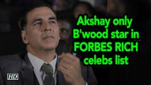 Akshay only Bollywood star in FORBES RICH celebs list