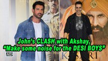 "John on CLASH with Akshay, ""Make some noise for the DESI BOYS"""