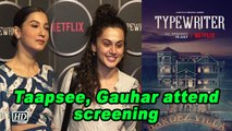 Taapsee, Gauhar attend Sujoy Ghosh's 'Typewriter' screening