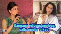 "Kangana refuses apology, calls media 'bikau"""