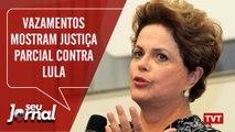 Dilma: vazamentos mostram Justiça parcial contra Lula