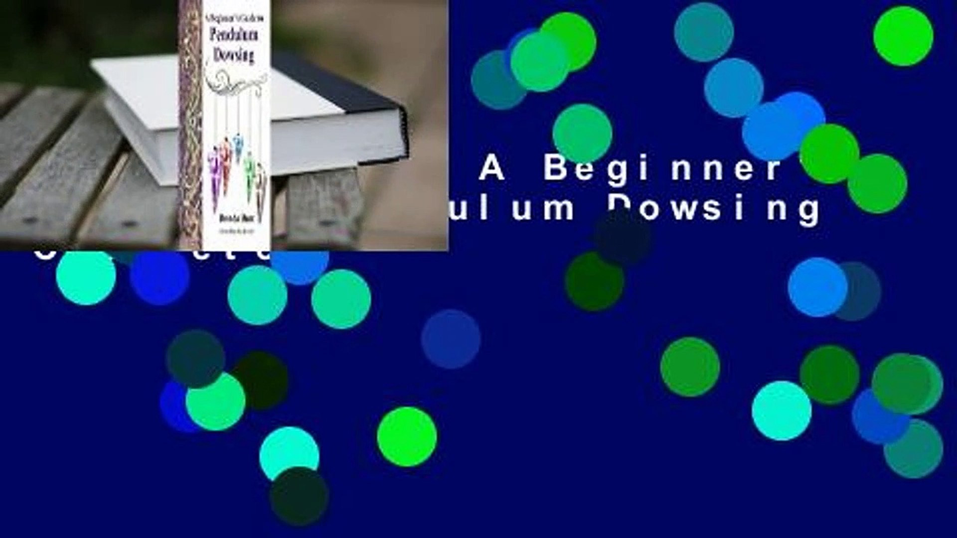 Full E-book A Beginner's Guide to Pendulum Dowsing Complete