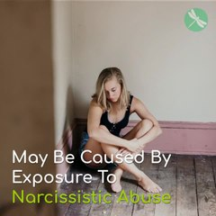 Studies Show Anxiety Disorders May Be Caused By Exposure To Narcissistic Abuse