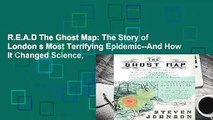 R.E.A.D The Ghost Map: The Story of London s Most Terrifying Epidemic--And How It Changed Science,
