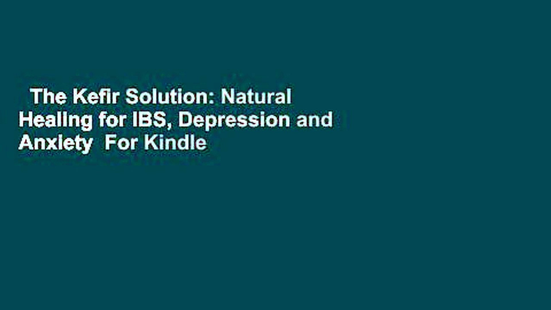 The Kefir Solution: Natural Healing for IBS, Depression and Anxiety For  Kindle