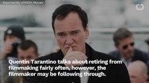 Quentin Tarantino May Retire From Filmmaking