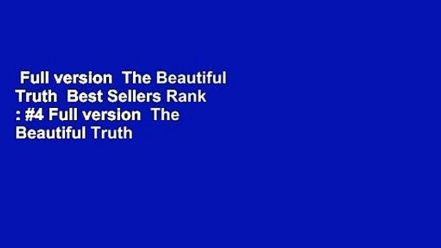 Full version  The Beautiful Truth  Best Sellers Rank : #4 Full version  The Beautiful Truth