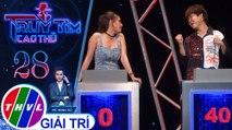 THVL | Hiền Trang, Quốc Bảo bất ngờ với đáp án cho câu hỏi ở vòng lộ diện |Truy tìm cao thủ - Tập 28