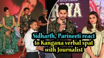 Sidharth, Parineeti reacts to Kangana verbal spat with Journalist