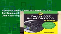 About For Books  Canon EOS Rebel T6/1300D For Dummies (For Dummies (Lifestyle)) by Julie Adair King