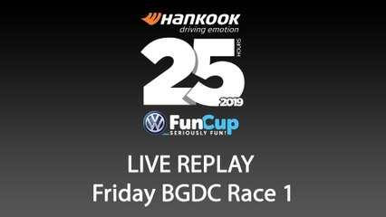 BGDC - 25H VW FunCup 2019 [LIVE REPLAY RACE1 FRIDAY]