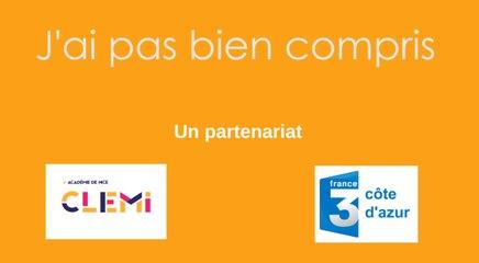 J'ai pas compris .... Un partenariat CLEMI Nice / France 3 Côte d'Azur