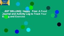 [BEST SELLING]  Happy   Free: A Food Journal and Activity Log to Track Your Eating and Exercise