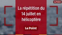 La répétition du 14 juillet en hélicoptère