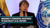 Maduro's Powerful Response To Bachelet's U.N. Report