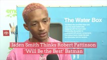 Jaden Smith Thinks Robert Pattinson 'Will Be the Best' Batman
