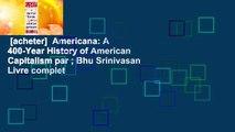 [acheter]  Americana: A 400-Year History of American Capitalism par ; Bhu Srinivasan Livre complet