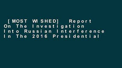 [MOST WISHED]  Report On The Investigation Into Russian Interference In The 2016 Presidential