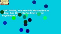 [GIFT IDEAS] The Boy Who Was Raised as a Dog: And Other Stories from a Child Psychiatrist s