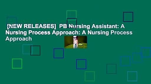 [NEW RELEASES]  PB Nursing Assistant: A Nursing Process Approach: A Nursing Process Approach
