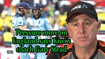 World Cup 2019 | Pressure more on England says Kiwi's coach Gary Stead